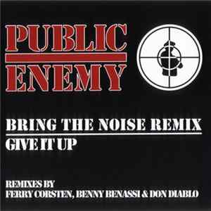 Public Enemy - Bring The Noise Remix / Give It Up (Remixes By Ferry Corsten, Benny Benassi & Don Diablo)