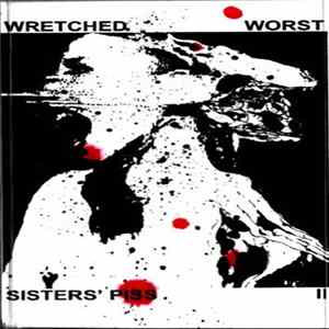 Wretched Worst - Sisters' Piss II