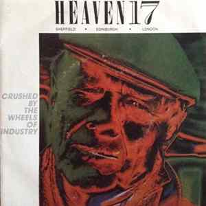 Heaven 17 - Crushed By The Wheels Of Industry