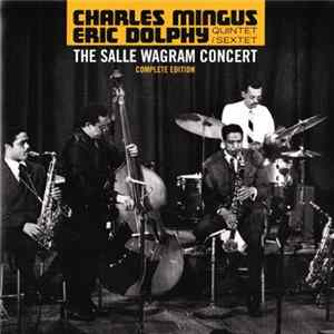 Charles Mingus Eric Dolphy Quintet / Sextet - The Salle Wagram Concert (Complete Edition)